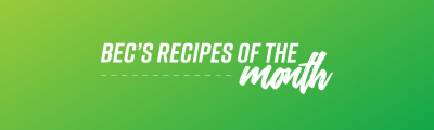 Bec's recipes of the month